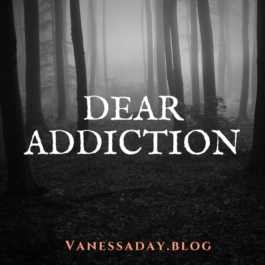 Dear Addiction, This isGoodbye